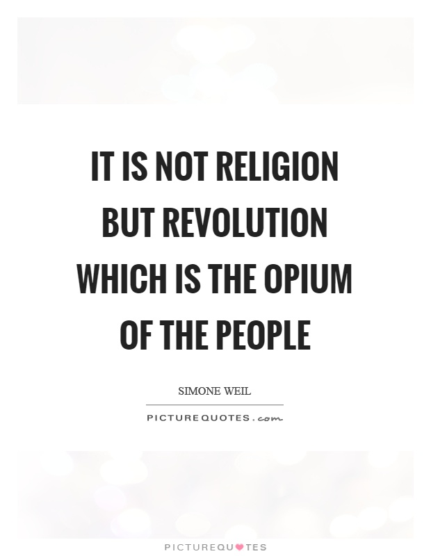 It is not religion but revolution which is the opium of the people Picture Quote #1