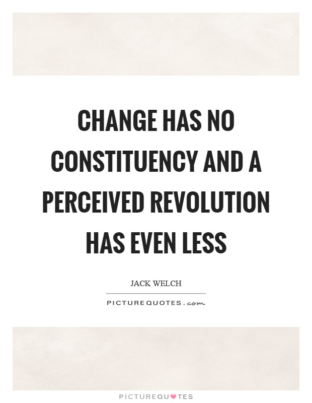 Change has no constituency and a perceived revolution has even less Picture Quote #1