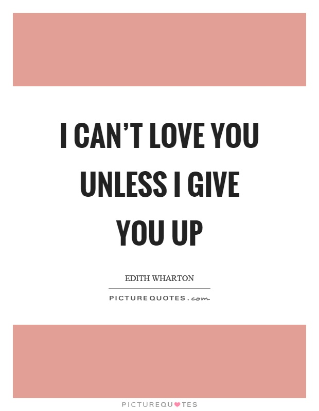 I can't love you unless I give you up Picture Quote #1