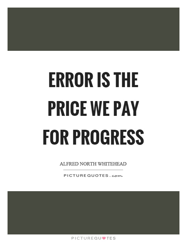 Error is the price we pay for progress Picture Quote #1