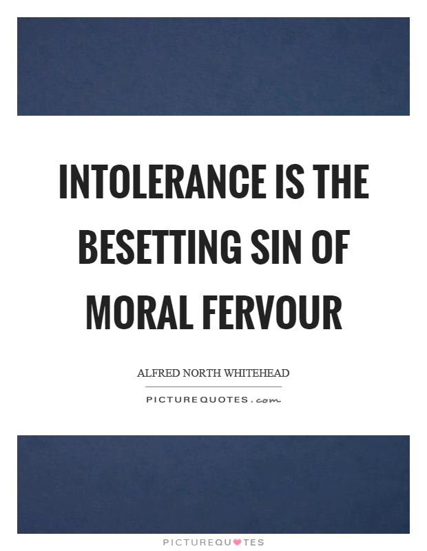 Intolerance is the besetting sin of moral fervour Picture Quote #1