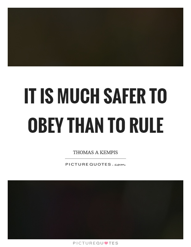 It is much safer to obey than to rule Picture Quote #1