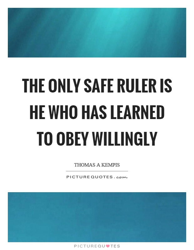 The only safe ruler is he who has learned to obey willingly Picture Quote #1