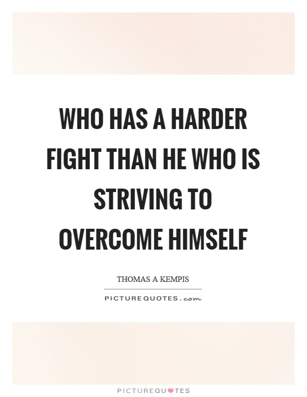 Who has a harder fight than he who is striving to overcome himself Picture Quote #1