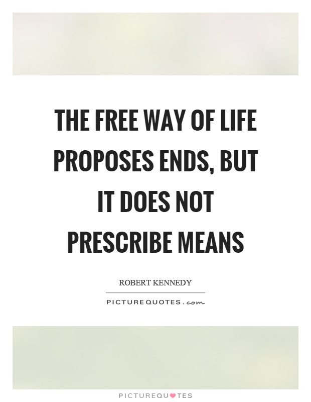 The free way of life proposes ends, but it does not prescribe means Picture Quote #1