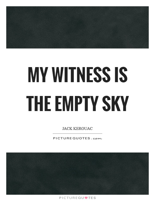 My witness is the empty sky Picture Quote #1