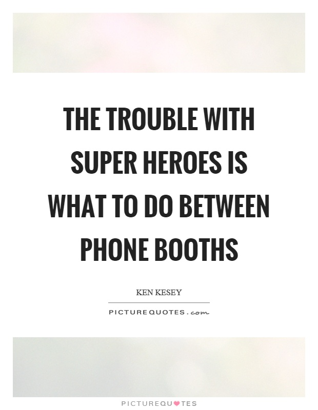 The trouble with super heroes is what to do between phone booths Picture Quote #1