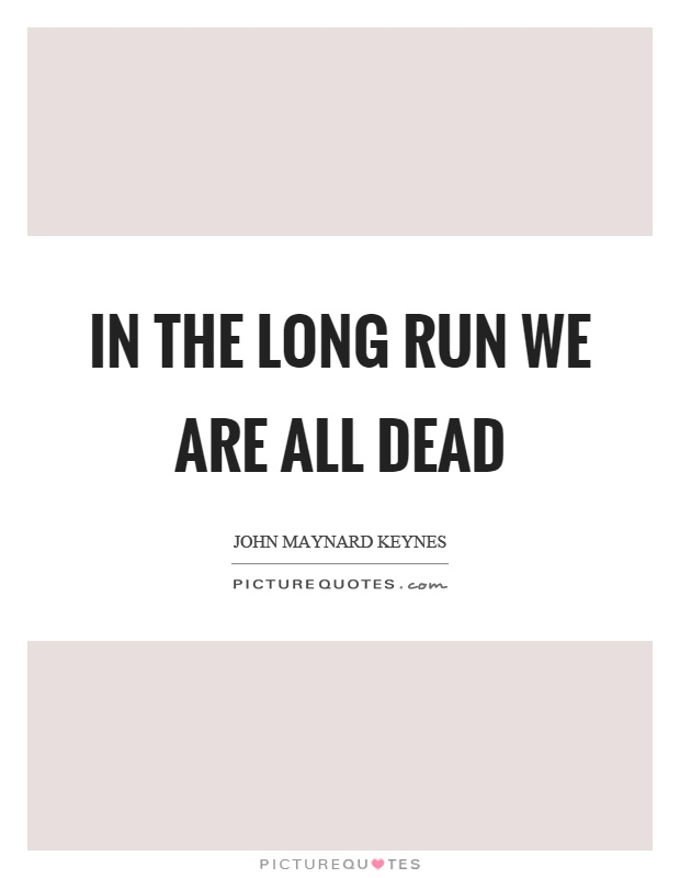 In the long run we are all dead Picture Quote #1