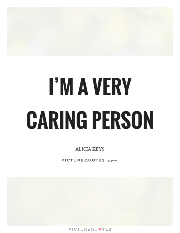 I'm a very caring person Picture Quote #1