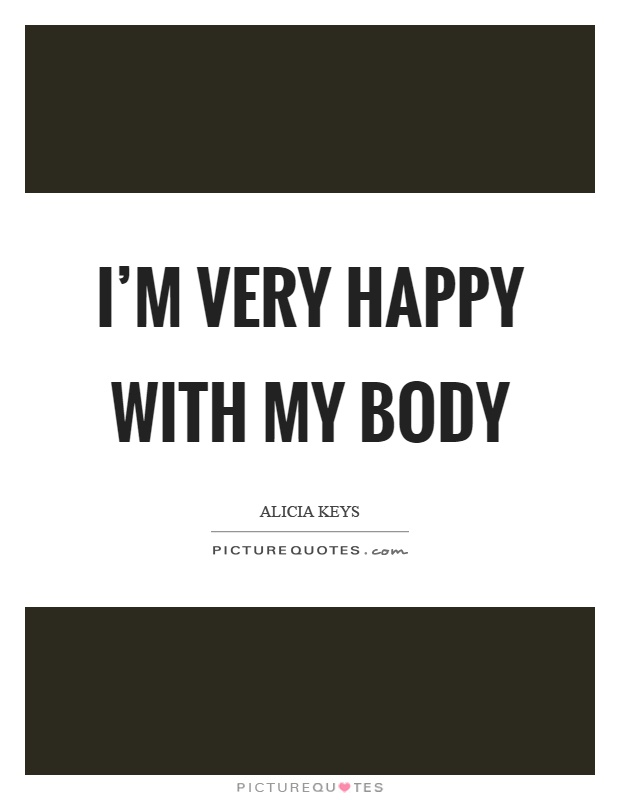 I'm very happy with my body Picture Quote #1