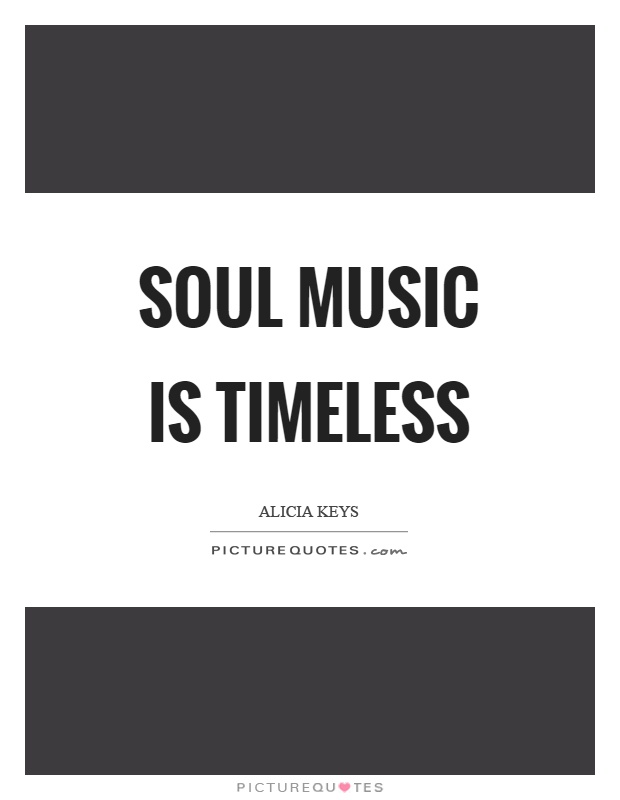 Soul music is timeless Picture Quote #1