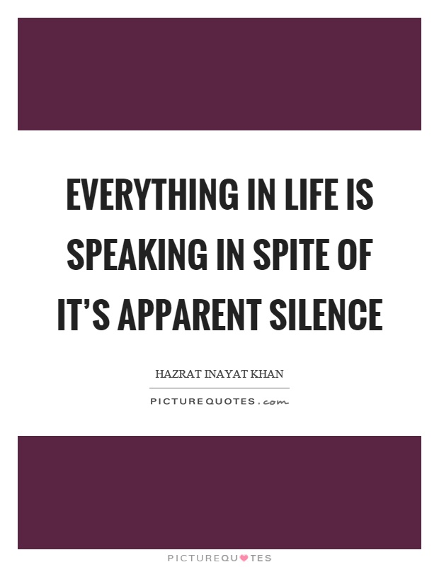 Everything in life is speaking in spite of it's apparent silence Picture Quote #1
