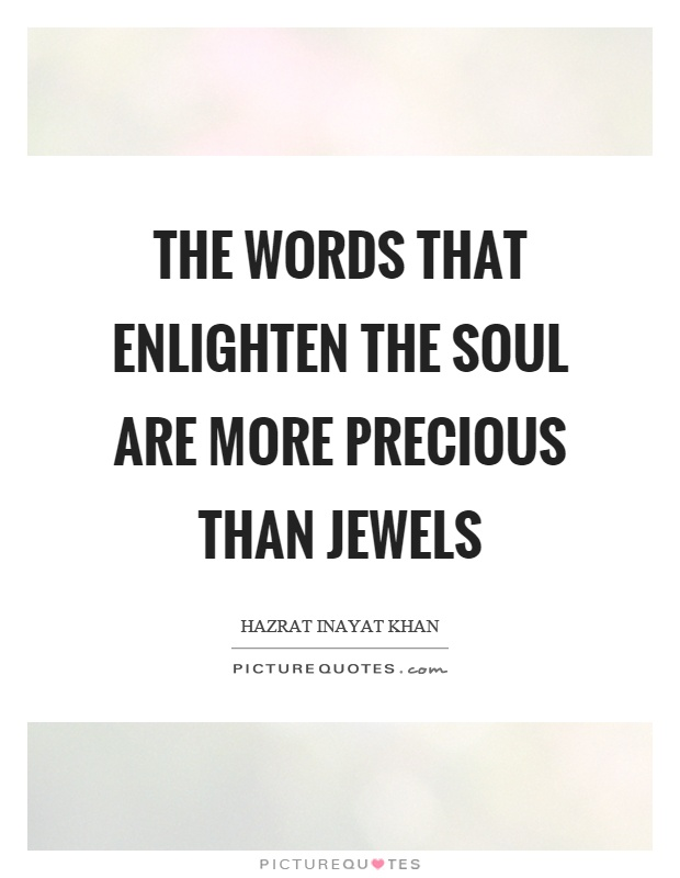 The words that enlighten the soul are more precious than jewels Picture Quote #1