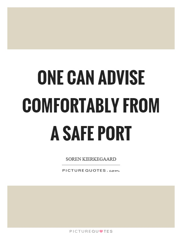 One can advise comfortably from a safe port Picture Quote #1