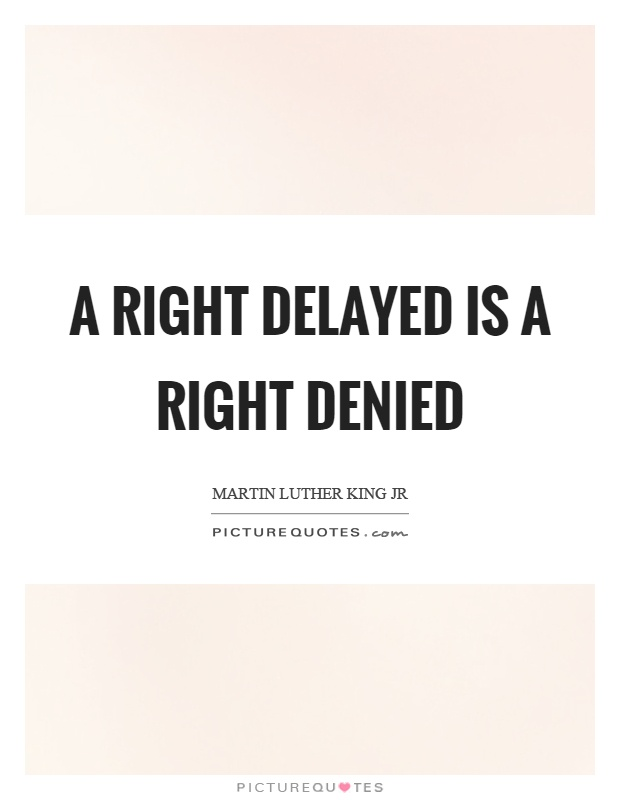 A right delayed is a right denied Picture Quote #1