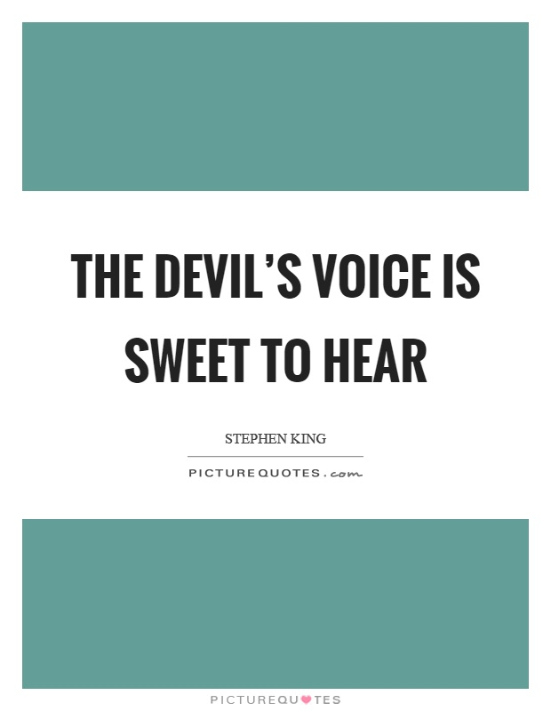 The devil's voice is sweet to hear Picture Quote #1