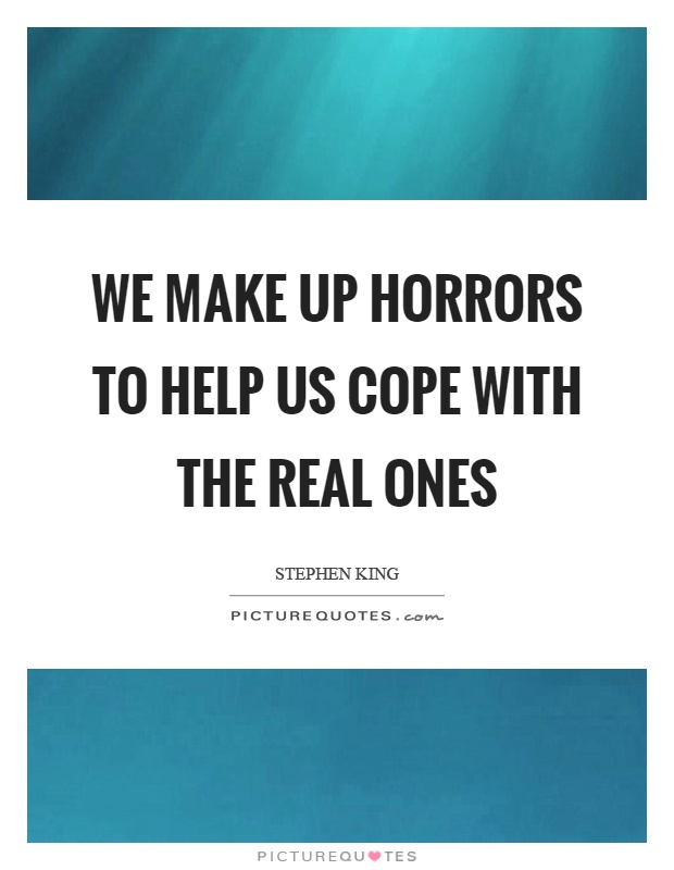 We make up horrors to help us cope with the real ones Picture Quote #1