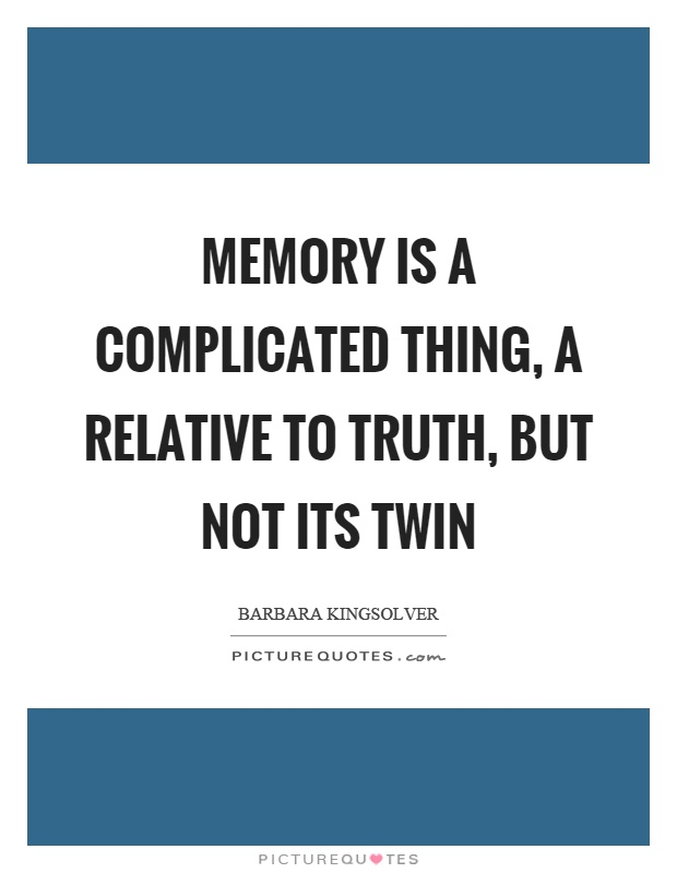 Memory is a complicated thing, a relative to truth, but not its twin Picture Quote #1