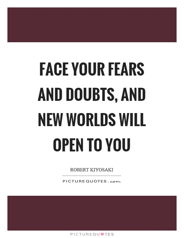 Face your fears and doubts, and new worlds will open to you Picture Quote #1