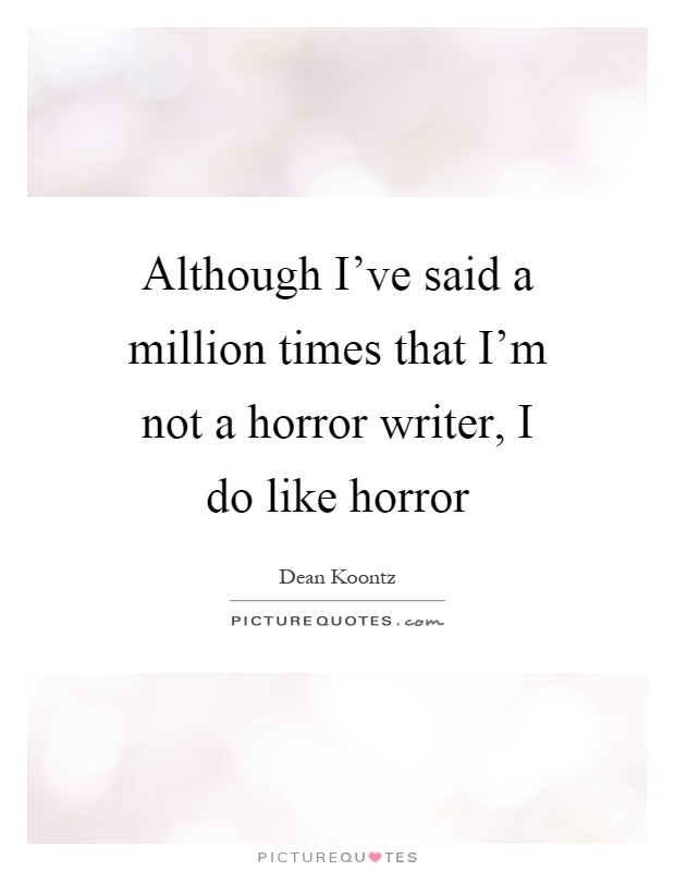 Although I've said a million times that I'm not a horror writer, I do like horror Picture Quote #1