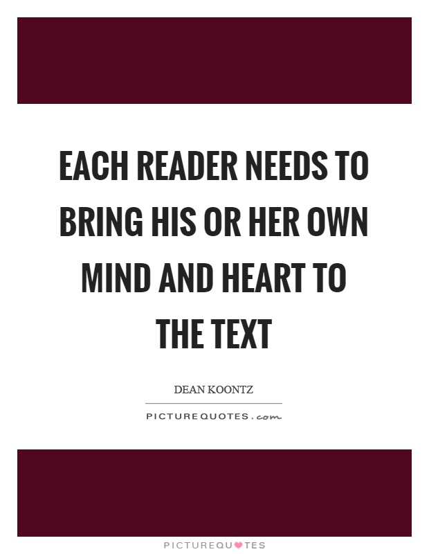 Each reader needs to bring his or her own mind and heart to the text Picture Quote #1