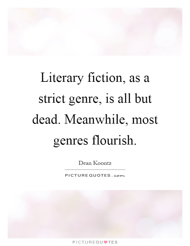 Literary fiction, as a strict genre, is all but dead. Meanwhile, most genres flourish Picture Quote #1