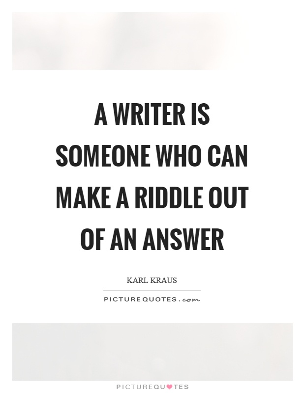 A writer is someone who can make a riddle out of an answer Picture Quote #1