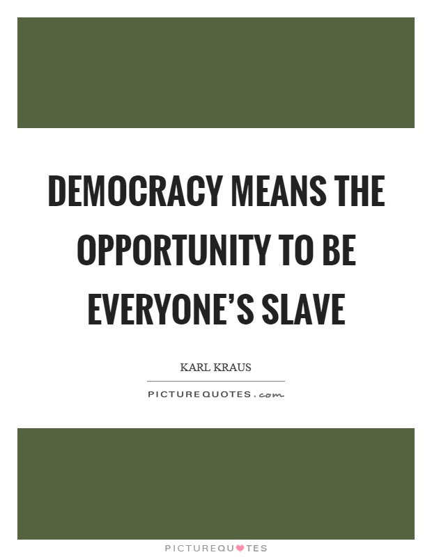 Democracy means the opportunity to be everyone's slave Picture Quote #1