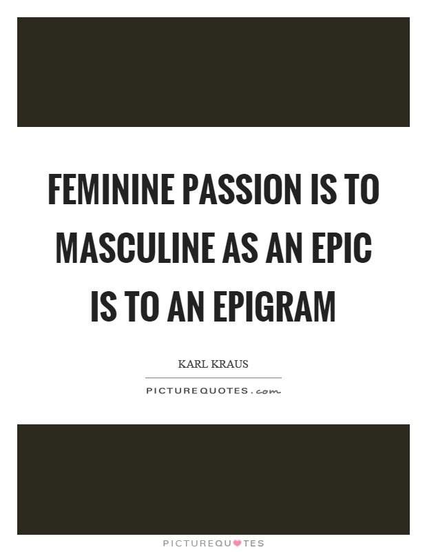 Feminine passion is to masculine as an epic is to an epigram Picture Quote #1