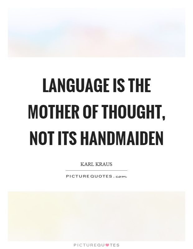Language is the mother of thought, not its handmaiden Picture Quote #1