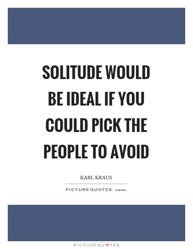 Solitude would be ideal if you could pick the people to avoid Picture Quote #1