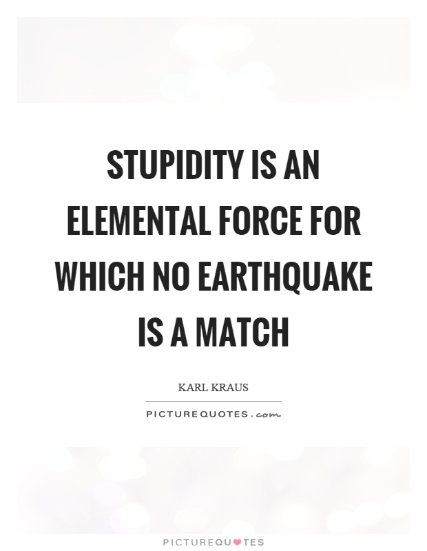 Stupidity is an elemental force for which no earthquake is a match Picture Quote #1