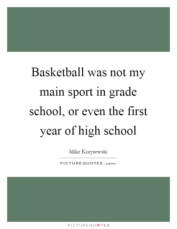 Basketball was not my main sport in grade school, or even the first year of high school Picture Quote #1