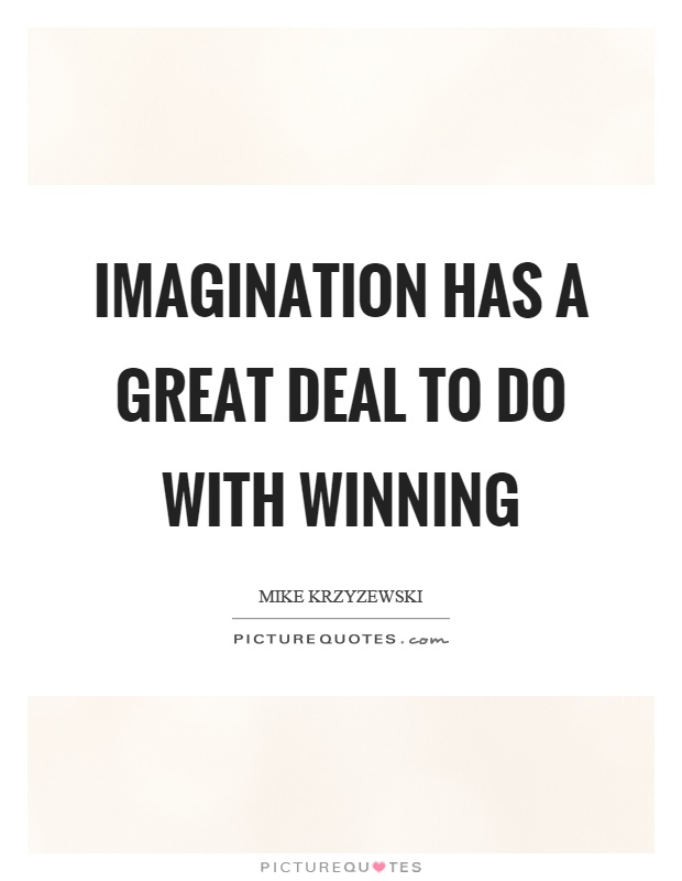Imagination has a great deal to do with winning Picture Quote #1