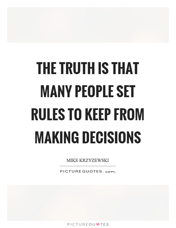 The truth is that many people set rules to keep from making decisions Picture Quote #1