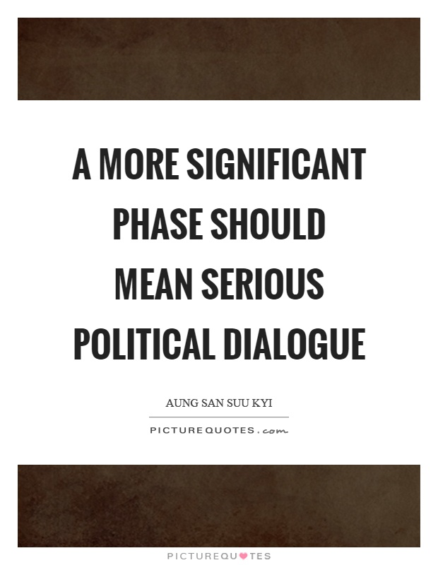 A more significant phase should mean serious political dialogue Picture Quote #1