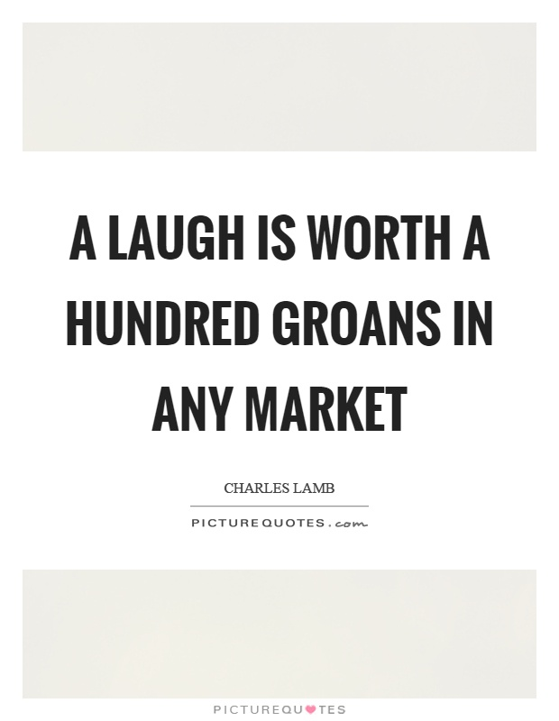 A laugh is worth a hundred groans in any market Picture Quote #1