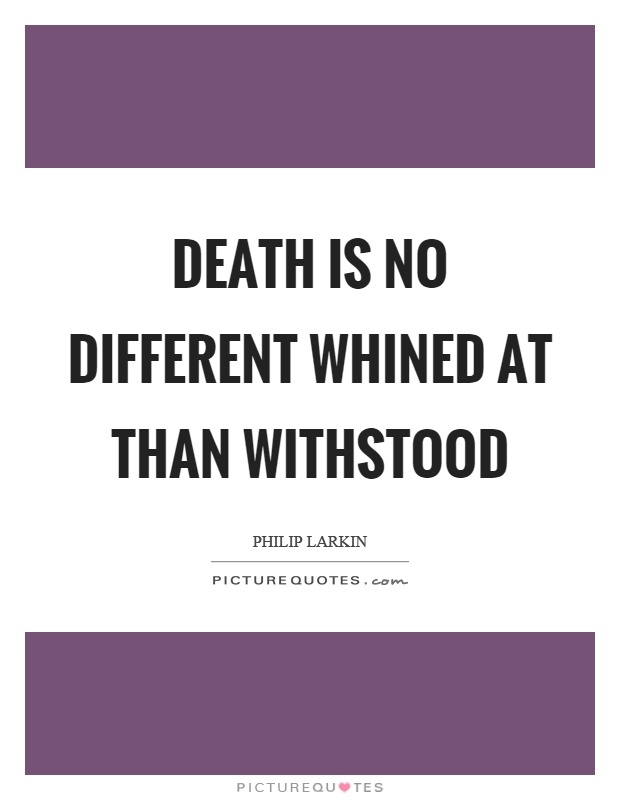 Death is no different whined at than withstood Picture Quote #1