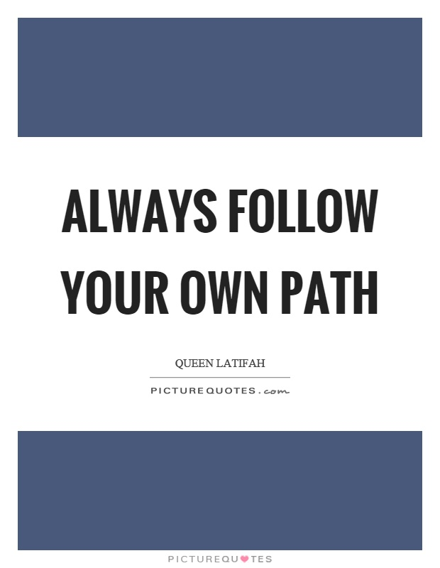 Always follow your own path Picture Quote #1