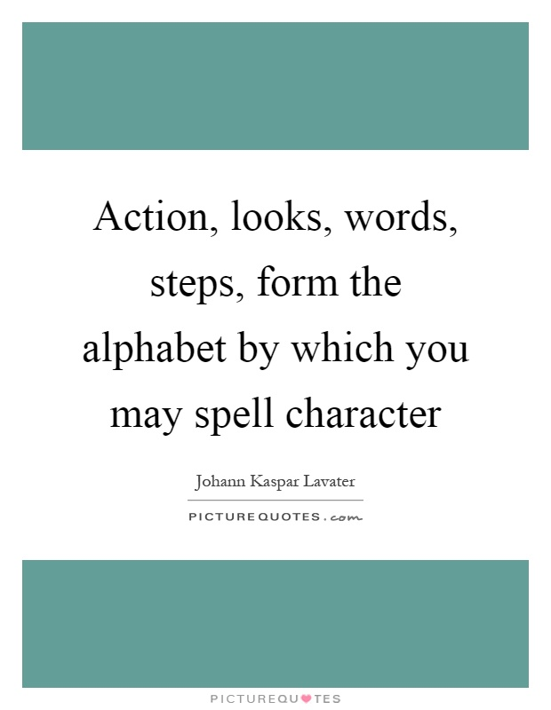 Action, looks, words, steps, form the alphabet by which you may spell character Picture Quote #1