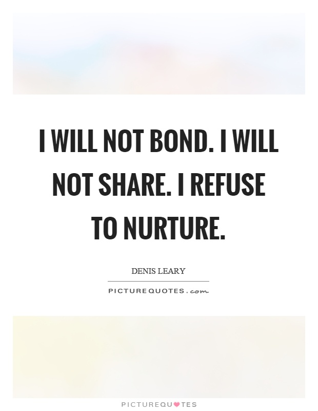 I will not bond. I will not share. I refuse to nurture Picture Quote #1