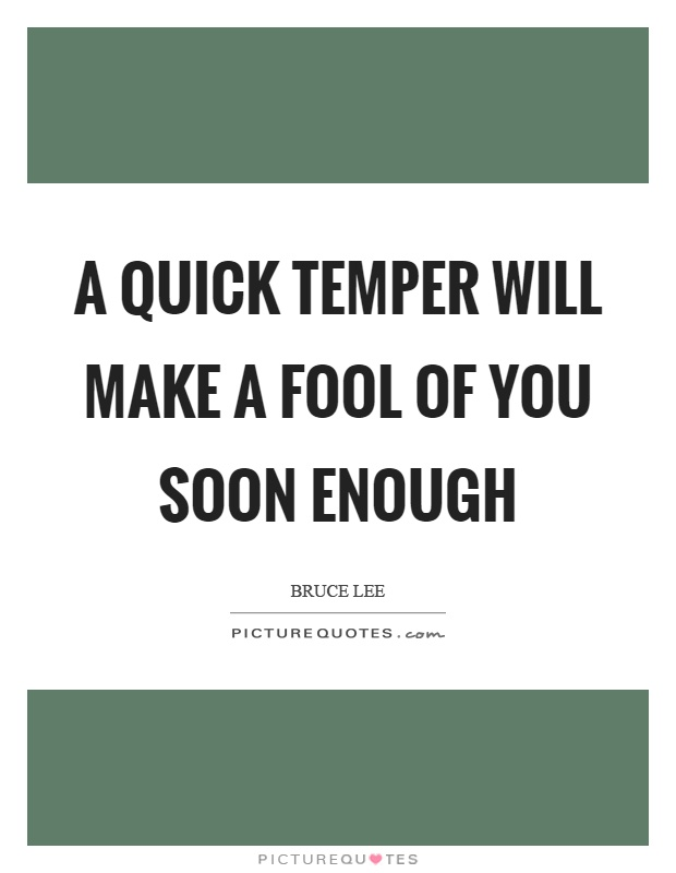 A quick temper will make a fool of you soon enough Picture Quote #1