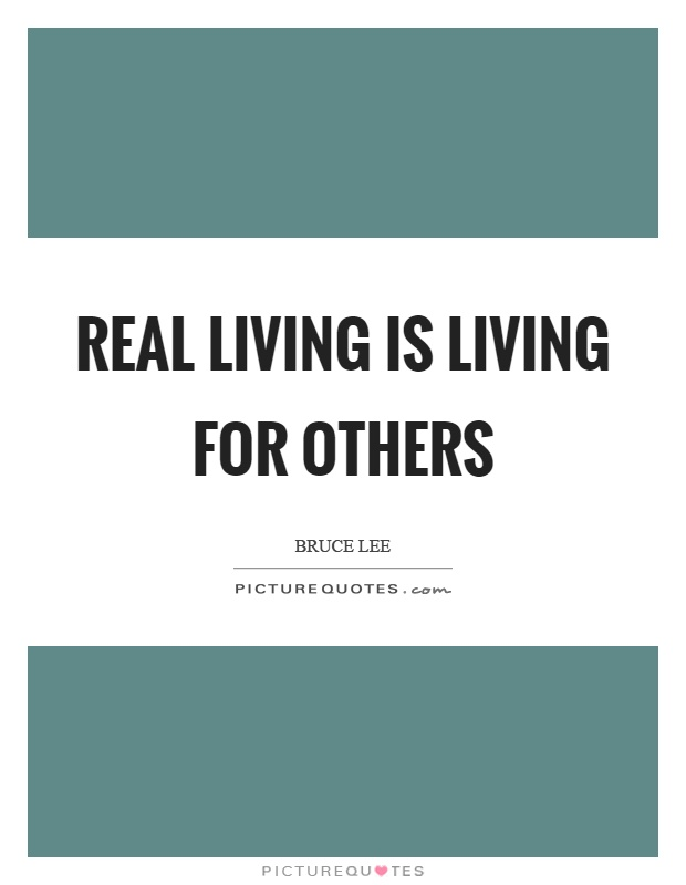 Real living is living for others Picture Quote #1