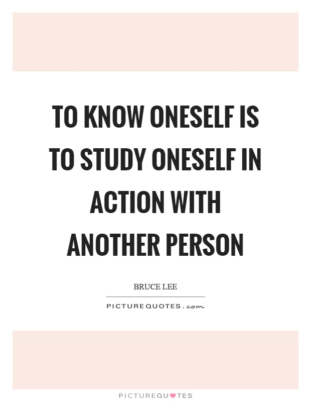 To know oneself is to study oneself in action with another person Picture Quote #1