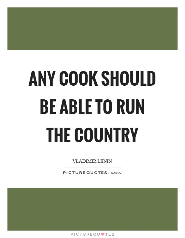 Any cook should be able to run the country Picture Quote #1