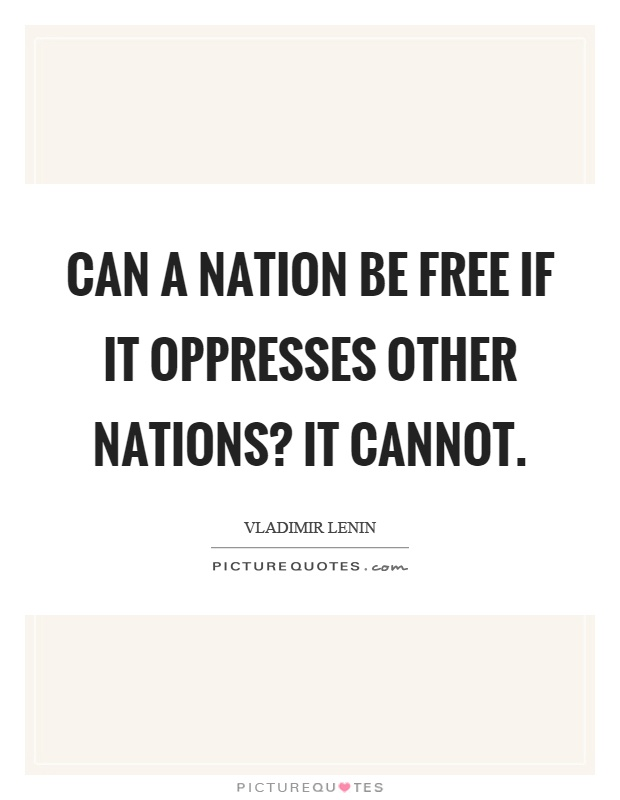 Can a nation be free if it oppresses other nations? It cannot Picture Quote #1