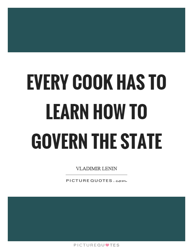 Every cook has to learn how to govern the state Picture Quote #1