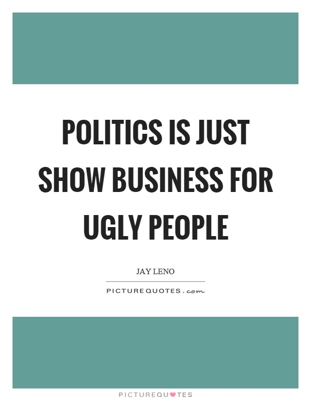 Politics is just show business for ugly people Picture Quote #1