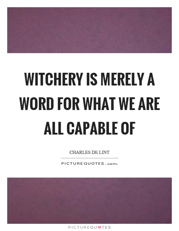 Witchery is merely a word for what we are all capable of Picture Quote #1