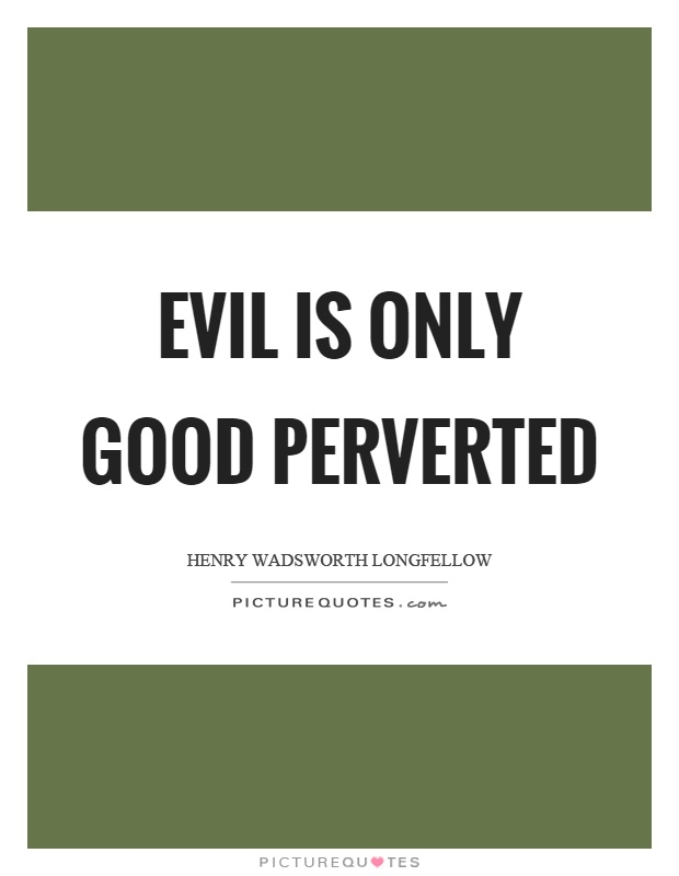 Evil is only good perverted Picture Quote #1